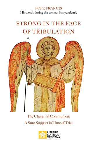Strong in the Face of Tribulation. Words During the Coronavirus Pandemic: The Church in Communion: a Sure Support in Time of Trial