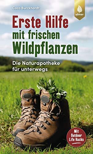 Erste Hilfe mit frischen Wildpflanzen: Die Naturapotheke für unterwegs. Mit Outdoor Life Hacks