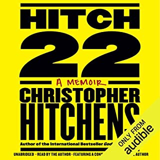 Hitch-22     A Memoir              By:                                                                                                                                 Christopher Hitchens                               Narrated by:                                                                                                                                 Christopher Hitchens                      Length: 17 hrs and 29 mins     801 ratings     Overall 4.6