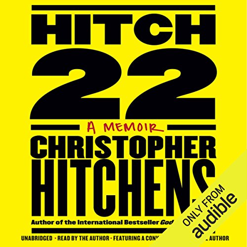 Hitch-22     A Memoir              By:                                                                                                                                 Christopher Hitchens                               Narrated by:                                                                                                                                 Christopher Hitchens                      Length: 17 hrs and 29 mins     117 ratings     Overall 4.7