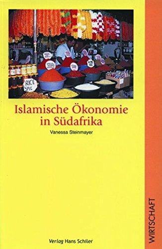 Islamische Ökonomie in Südafrika: Eine Untersuchung muslimischer Unternehmen in Johannesburg, Kapstadt und Durban