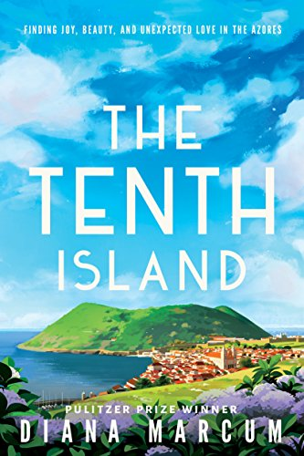 Amazon Com The Tenth Island Finding Joy Beauty And Unexpected Love In The Azores Ebook Marcum Diana Kindle Store