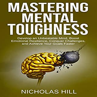 Mastering Mental Toughness     Develop an Unbeatable Mind, Boost Emotional Resilience, Conquer Challenges, and Achieve Your Goals Faster              Written by:                                                                                                                                 Nicholas Hill                               Narrated by:                                                                                                                                 Pete Ferrand                      Length: 1 hr and 44 mins     Not rated yet     Overall 0.0
