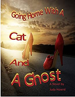 Going Home With A Cat And A Ghost: Feline Fury Series (A Cat and A Ghost Series Book 2) by [Judy Howard]