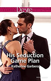 His Seduction Game Plan (Sons of Privilege Book 5) by [Katherine Garbera]