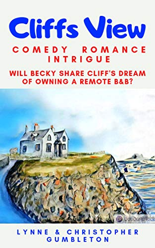 CLIFFS VIEW: Comedy, Romance, Intrigue. Will Becky share Cliff's dream to own a remote Bed and Breakfast. Why is it so cheap. Too good to be true! (LYNNE ... GUMBLETON Book 2) (English Edition)