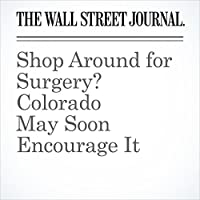 Shop Around for Surgery? Colorado May Soon Encourage It's image