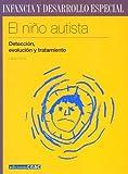 El niño autista: Detección, evolución y tratamiento (Infancia y desarrollo especial)