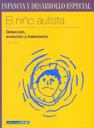 El niño autista: Detección, evolución y tratamiento (Infancia Desarrollo Especia)
