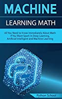Machine Learning Math All You Need to Know Immediately About Math If You Want Spark In Deep Learning, Artificial Intelligent and Machine Learning