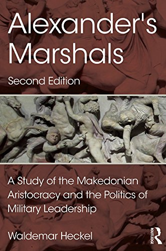 Alexander's Marshals: A Study of the Makedonian Aristocracy and the Politics of Military Leadership (English Edition)