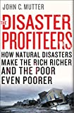 The Disaster Profiteers: How Natural Disasters Make the Rich Richer and the Poor Even Poorer (English Edition)