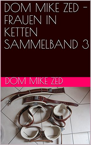 DOM MIKE ZED -FRAUEN IN KETTEN SAMMELBAND 3