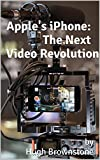 Apple's iPhone: The Next Video Revolution (English Edition)