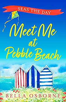 Meet Me at Pebble Beach: Part Four – Seas the Day: The most feel-good and funny romance fiction read of summer 2020 (Meet Me at Pebble Beach, Book 4) by [Bella Osborne]