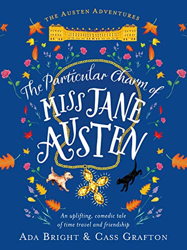 The Particular Charm of Miss Jane Austen: An uplifting, comedic tale of time travel and friendship (The Austen Adventures Book 1) by [Ada Bright, Cass Grafton]