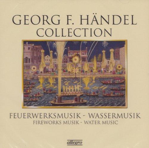Georg F. Händel Collection - Feuerwerksmusik / Wassermusik