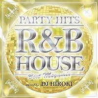PARTY HITS R&B HOUSE ~BEST MEGAMIX~ Mixed by DJ HIROKI