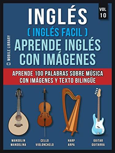 Inglés ( Inglés Facil ) Aprende Inglés con Imágenes (Vol 10): Aprende 100 palabras sobre Música con imágenes y texto bilingüe (Foreign Language Learning Guides)