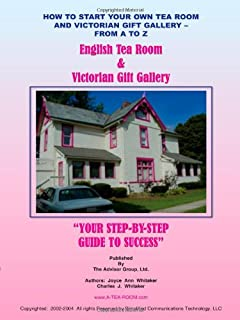 How To Start Your Own Tea Room And Victorian Gift Gallery - From A - Z