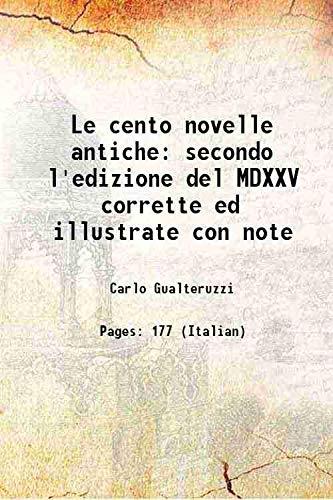 Le cento novelle antiche: secondo l'edizione del MDXXV corrette ed illustrate con note . . . 1825 [Hardcover]