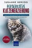 Perserkatze Katzenerziehung - Ratgeber zur Erziehung einer Katze der Perserkatzen Rasse: Ein Buch für Katzenbabys, Kitten und junge Katzen