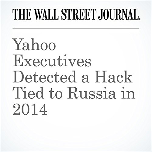 Yahoo Executives Detected a Hack Tied to Russia in 2014 cover art