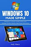 WINDOWS 10 MADE SIMPLE: A Beginner To Expert Guide On Microsoft Windows 10 With Step-By-Step Visual Illustrations (English Edition)