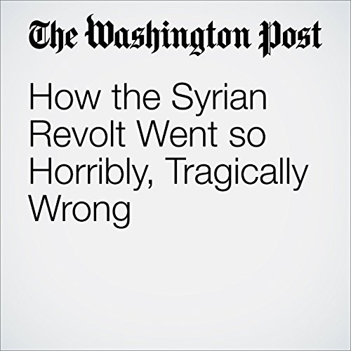 How the Syrian Revolt Went so Horribly, Tragically Wrong cover art