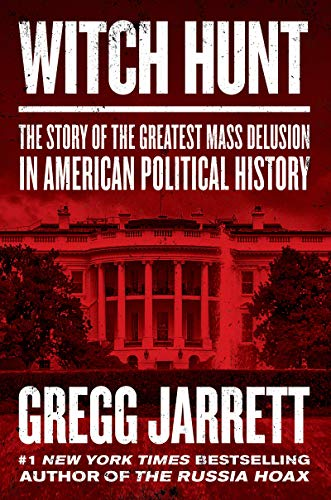 Witch Hunt- The Story of The Greatest Mass Delusion in American Political History - Hardcover by Gregg Jarrett
