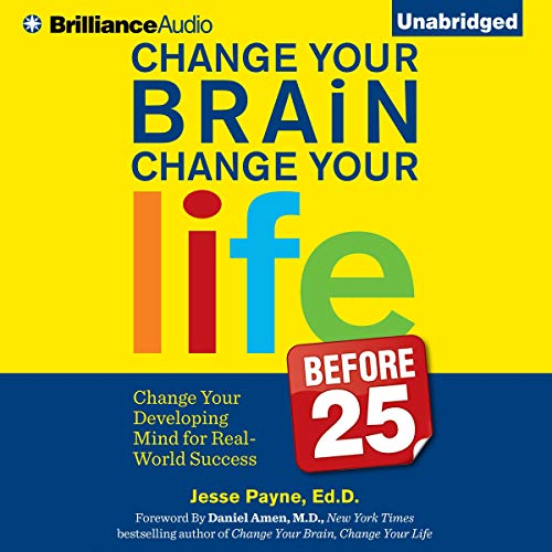 Change Your Brain, Change Your Life (Before 25)  By  cover art