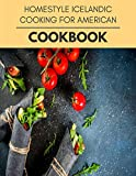 Homestyle Icelandic Cooking For American Cookbook: Live Long With Healthy Food, For Loose weight Change Your Meal Plan Today