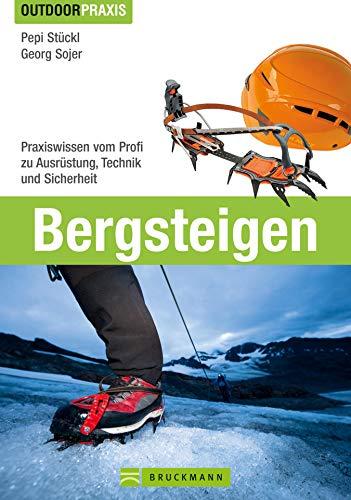 Outdoor Praxis Bergsteigen: Das Praxisbuch zu den Themen Bergwandern, Klettersteiggehen, Hochtouren und Skitourengehen von erfahrenen Berufsbergführern ... Ernährung und optimalen Ausrüstung