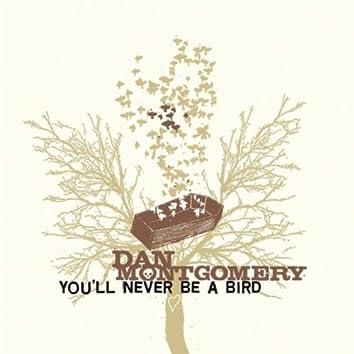 You'll Never Be A Bird