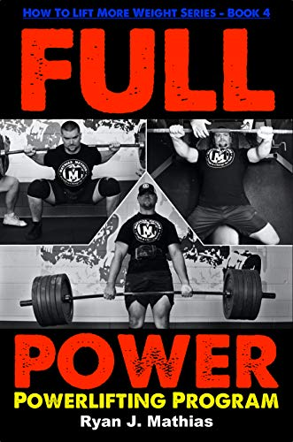 FULL POWER Powerlifting Program (How To Lift More Weight Series Book 4)