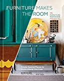 Furniture Makes the Room: Create Special Pieces to Style a Home You Love