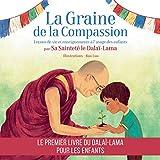 La graine de la compassion - Leçons de vie et enseignements à l'usage des enfants par Sa Sainteté le Dalaï-Lama