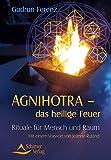 Agnihotra das heilige Feuer: Rituale für Mensch und Raum