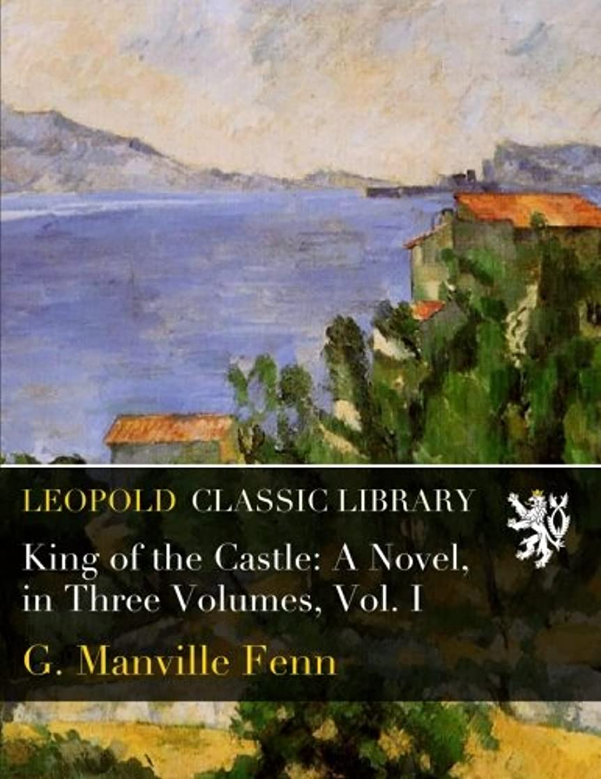 降臨キャロライン品揃えKing of the Castle: A Novel, in Three Volumes, Vol. I