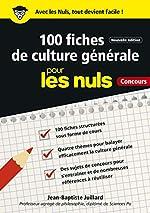 100 fiches de culture générale pour les Nuls Concours, 2e éd de Jean-Baptiste JUILLARD