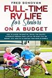 Full-Time RV Life for Seniors on a Budget: How to Choose the right RV, Travel the Country, Experience Freedom, Enjoy Life on the Road, Stay on Budget, Stay Healthy & Maintain Your Home on Wheels