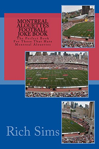 Montreal Alouettes Football Joke Book: The Perfect Book For Those That Hate Montreal Alouettes (CFL Joke Books) (English Edition)