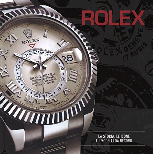 Rolex. La storia, le icone e i modelli da record. Ediz. illustrata