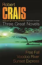 Three Great Novels Featuring Elvis Cole, Vol. 2: Free Fall / Voodoo River / Sunset Express