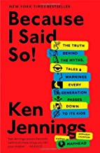 Because I Said So!: The Truth Behind the Myths, Tales, and Warnings Every Generation Passes Down to Its Kids PDF