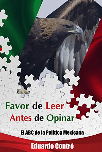 Leer antes de opinar: El ABC de la política mexicana (Spanish Edition)