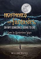 Nightmares and Fantasies, Oh My! Someones Going to Die: Love in Mysterious Ways