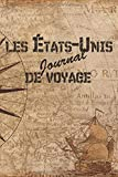 États-Unis Journal de Voyage: 6x9 Carnet de voyage I Journal de voyage avec instructions, Checklists et Bucketlists, cadeau parfait pour votre séjour aux États-Unis et pour chaque voyageur.
