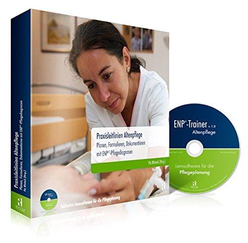 Praxisleitlinien Altenpflege: Planen, Formulieren, Dokumentieren mit ENP®-Pflegediagnosen (inkl. Lernsoftware für die Pflegeplanung auf CD-ROM)