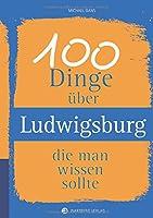 100 Dinge ueber Ludwigsburg, die man wissen sollte